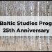 Baltic Studies 25th Anniversary